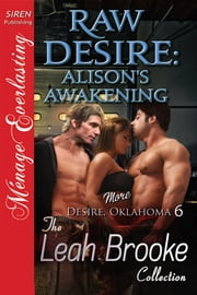 Raw Desire: Alison's Awakening ebook by Leah Brooke