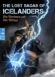 The Lost Sagas Of Icelanders – The Norsemen and The Vikings - Norse mythology, viking myths, heathen legends, ancient folk tales. The Njáls saga & other stories (Illustrated Edition) ebook by William Morris,George Webbe Dasent,Eiríkr Magnússon,John Sephton M.a.
