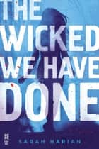 The Wicked We Have Done - A Chaos Theory Novel ebook by Sarah Harian