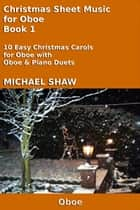 Christmas Sheet Music for Oboe Book 1 ebook by Michael Shaw