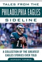 Tales from the Philadelphia Eagles Sideline - A Collection of the Greatest Eagles Stories Ever Told ebook by Gordon Forbes