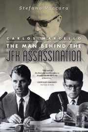 Carlos Marcello - The Man Behind the JFK Assassination ebook by Stefano Vaccara,Robert Miller