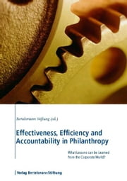 Effectiveness, Efficiency and Accountability in Philanthropy - What Lessons can be Learned from the Corporate World? ebook by Bertelsmann Stiftung