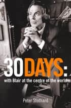 30 Days: A Month at the Heart of Blair's War (Text Only) ebook by Peter Stothard