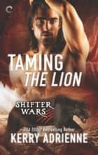 Taming the Lion - A Steamy Shifter Romance ebook by Kerry Adrienne
