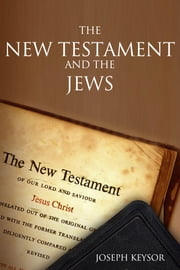The New Testament and the Jews ebook by Joseph Keysor