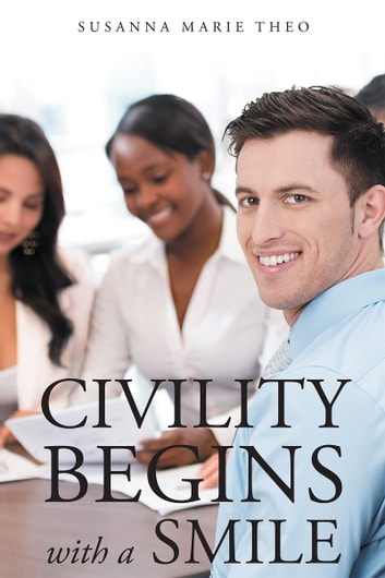 Civility Begins with a Smile ebook by Susanna Marie Theo