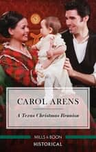 A Texas Christmas Reunion ebook by Carol Arens