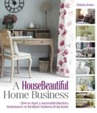 A HouseBeautiful Home Business - How to start a successful interiors, housewares or furniture business from home ebook by Emma Jones