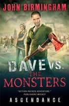 Dave vs. the Monsters: Ascendance ebook by John Birmingham