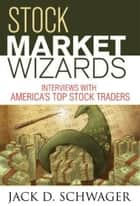 Stock Market Wizards ebook by Jack D. Schwager