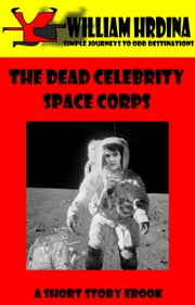 The Dead Celebrity Space Corps ebook by William Hrdina