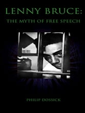 Lenny Bruce: The Myth of Free Speech ebook by Philip Dossick