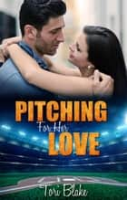 Pitching For Her Love - Pitching For Her Love, #1 ebook by Tori Blake