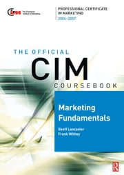 CIM Coursebook 06/07 Marketing Fundamentals ebook by Frank Withey,Geoff Lancaster
