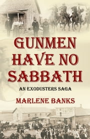 Gunmen Have No Sabbath - An Exodusters Saga ebook by Marlene Banks