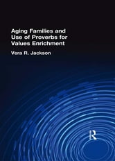 Aging Families and Use of Proverbs for Values Enrichment ebook by Vera R Jackson