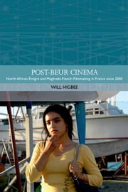 Post-beur Cinema: North African Emigre and Maghrebi-French Filmmaking in France since 2000 ebook by Will Higbee