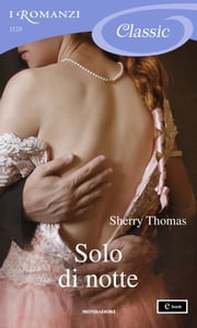 Solo di notte (I Romanzi Classic) ebook by Sherry Thomas