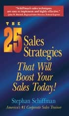 The 25 Sales Strategies That Will Boost Your Sales Today! eBook von Stephan Schiffman