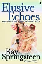 Elusive Echoes ebook by Kay Springsteen