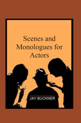 Scenes and Monologues for Actors ebook by Jay Buckner