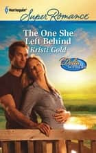 The One She Left Behind ebook by Kristi Gold