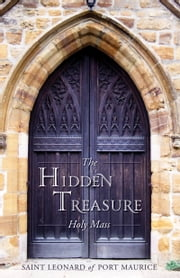 The Hidden Treasure - Holy Mass ebook by St. Leonard of Port Maurice