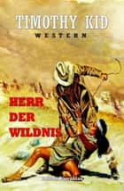 Herr der Wildnis - Western ebook by Timothy Kid