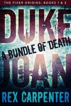 Duke & Joan: A Bundle of Death - Specially priced box set of books 1 & 2 in The Fixer Origins series ebook by Rex Carpenter