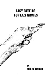 Easy Battles For Lazy Armies ebook by Robert Benefiel