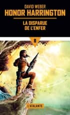 La Disparue de l'Enfer - Honor Harrington, T8 ebook by Florence Bury, David Weber