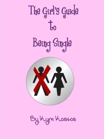 The Girl's Guide to Being Single ebook by Kym Kostos