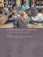 Expressions of Cambodia - The Politics of Tradition, Identity and Change ebook by Leakthina Chau-Pech Ollier, Tim Winter