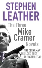The Three Mike Cramer Novels - The Chinaman, The Long Shot, The Double Tap ebook by Stephen Leather