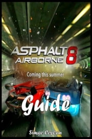 Asphalt 8: Airborne - Strategy Guide ebook by Le Adri