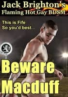 Beware Macduff (Flaming Hot Gay BDSM) ebook by Jack Brighton