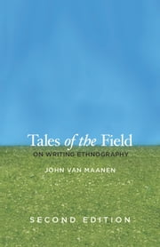 Tales of the Field - On Writing Ethnography, Second Edition ebook by John Van Maanen