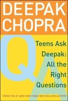 Teens Ask Deepak - All the Right Questions ebook by Deepak Chopra, M.D., Damien Barchowsky