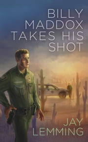 Billy Maddox Takes His Shot - A Border Patrol Novel (The Maddox Men Series) ebook by Jay Lemming