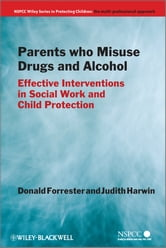 Parents Who Misuse Drugs and Alcohol - Effective Interventions in Social Work and Child Protection ebook by Donald Forrester,Judith Harwin
