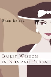 Bailey Wisdom In Bits And Pieces ebook by Barb Bailey