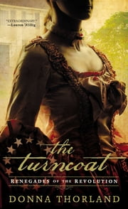 The Turncoat - Renegades of the American Revolution ebook by Donna Thorland