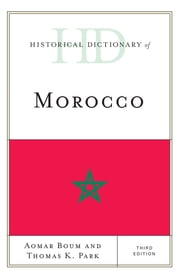 Historical Dictionary of Morocco ebook by Aomar Boum,Thomas K. Park