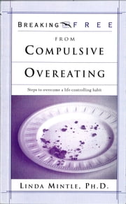 Breaking Free From Compulsive Overeating ebook by Linda Mintle, Ph.D.