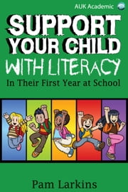 Support Your Child With Literacy - In Their First Year at School ebook by Pam Larkins