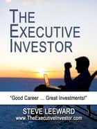 The Executive Investor ebook by Steve Leeward