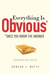 Everything Is Obvious - *Once You Know the Answer ebook by Duncan J. Watts