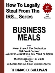 How To Legally Steal From The IRS... Business Meals ebook by Sullivan, Thomas, D.