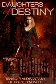 Daughters of Destiny: Ten Sci-fi and Fantasy Heroines Novels ebook by H.M. Jones, Devorah Fox, Raven Oak,...